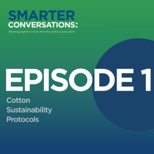 Episode 1: Cotton Sustainability Protocols